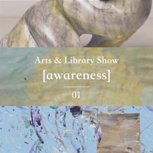 開催中|Current Show: Arts & Library Show [awareness]